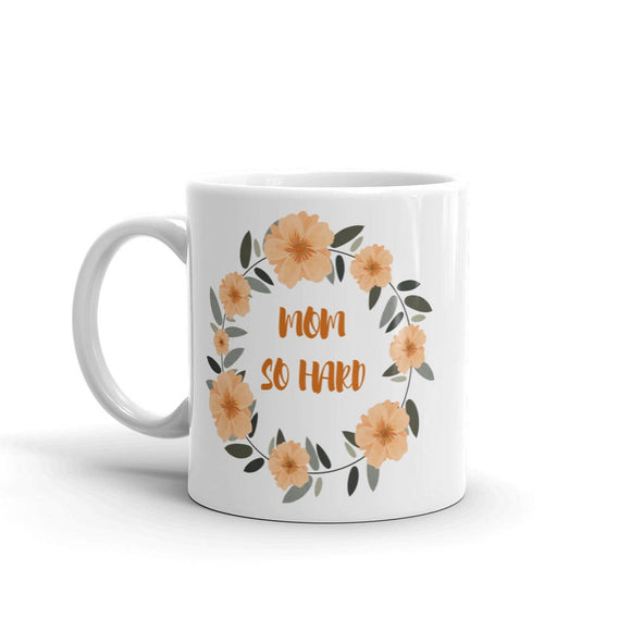 Mom So Hard Mug (11 oz.)