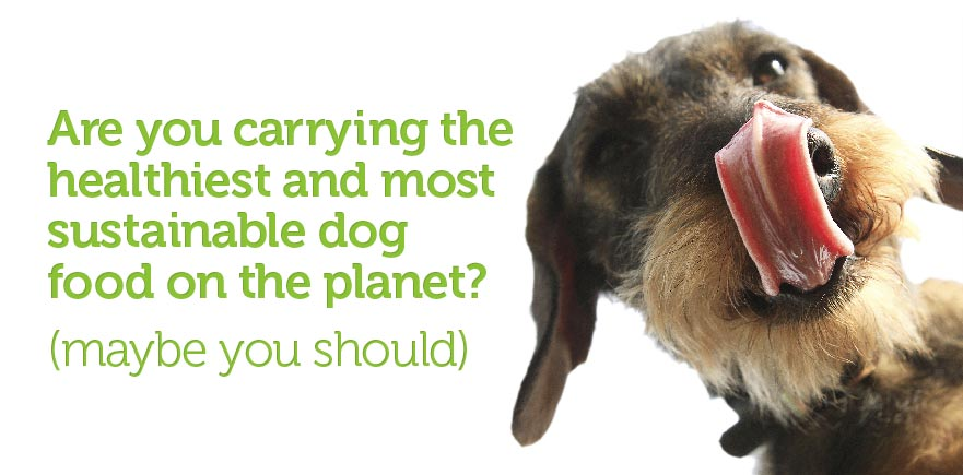 Are you carrying the healthiest and most sustainable dog food on the planet? (maybe you should)