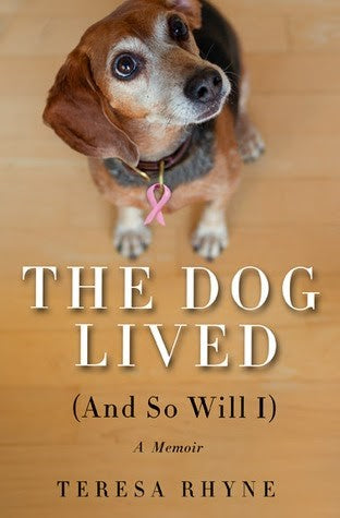 The Dog Lived (And So Will I) by Teresa Rhyne