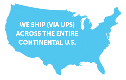 We ship (via UPS) across the entire continental U.S.