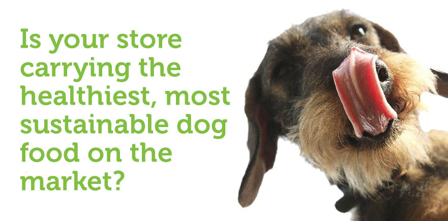 Is your store carrying the healthiest, most sustainable dog food on the market?