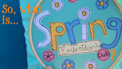 So what is Spring Embroidery Club?