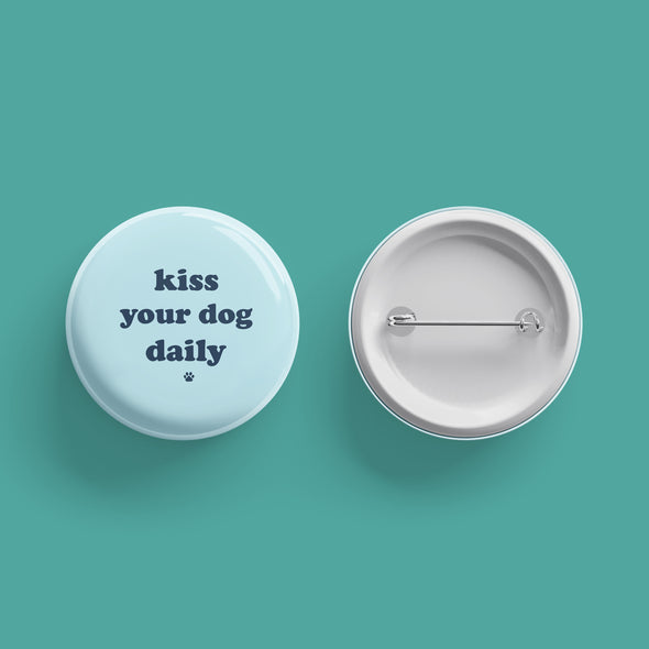 Kiss Your Dog Daily Dog Mom Button sold by Royal Collections and Co. made by Dapper Paw2