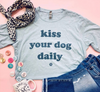 Kiss Your Dog Daily Dog Mom T-Shirt sold by Royal Collections and Co.