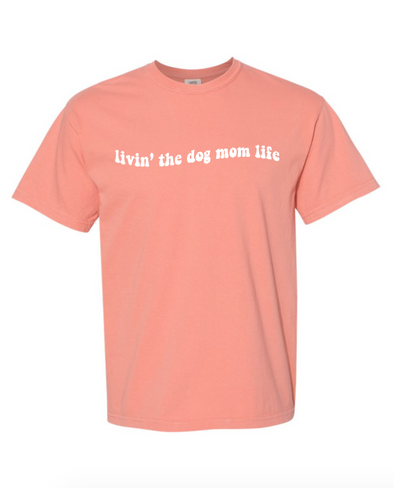 Livin' the Dog Mom Life Tee - Salmon