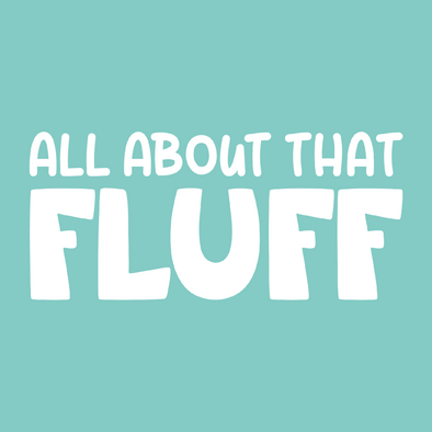 All About That FLUFF