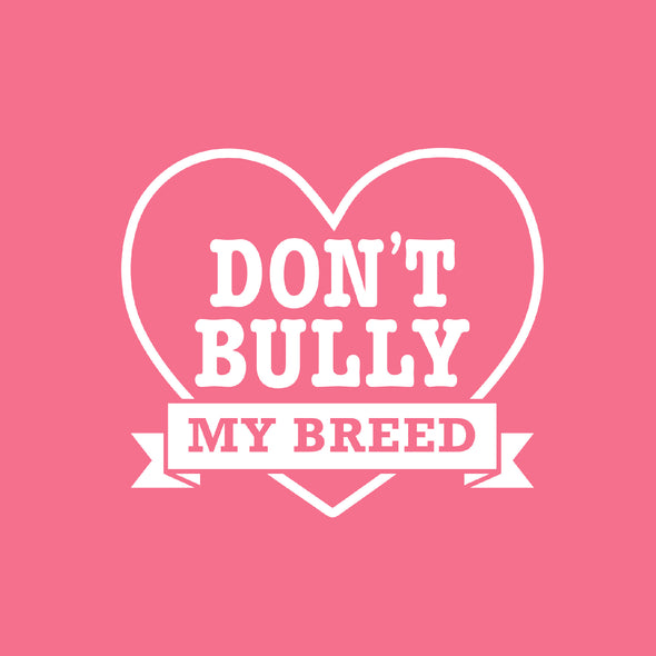 Don't Bully My Breed