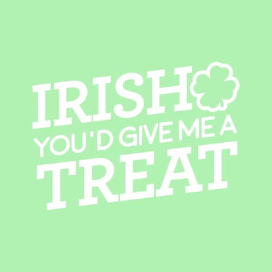 Irish You'd Give Me A Treat