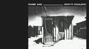 Ephy & Focalistic - Phum'Kasi Review