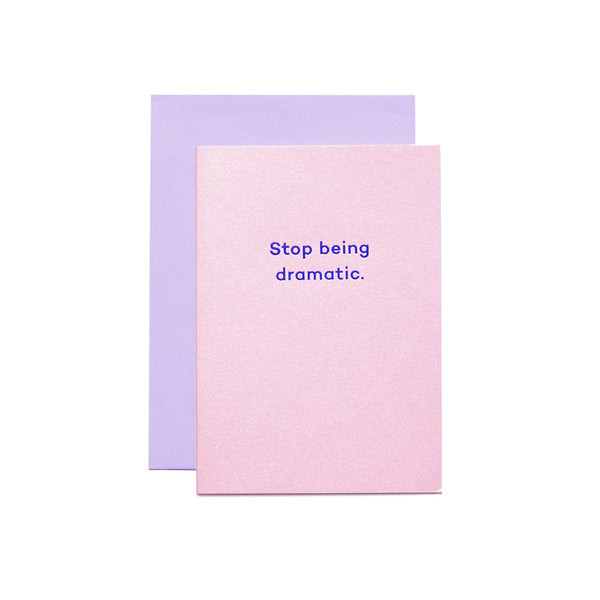 Mean Mail Stop Being Dramatic Card