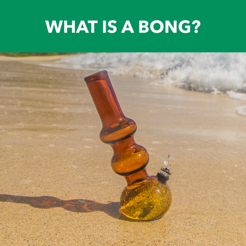 What Is A Bong? A thorough explanation of bongs and water pipes