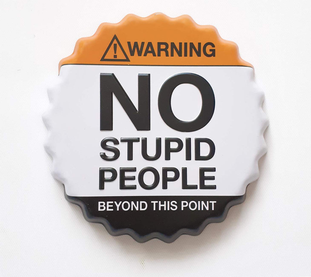 Embossed Warning NO Stupid People Beyond This Point Metal Bottle Cap