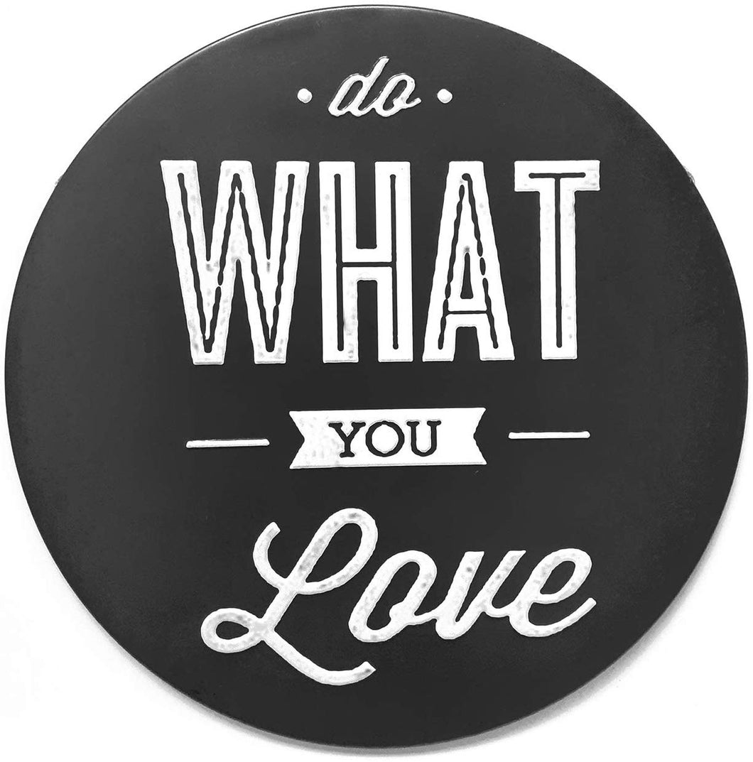 Do What You Love Round Metal Tin Sign