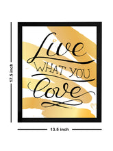 Load image into Gallery viewer, Live What You Love Theme Framed Art Print, For Home & Office Decor Size - 13.5 x 17.5 Inch