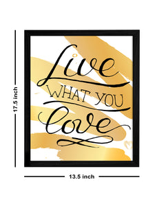 Live What You Love Theme Framed Art Print, For Home & Office Decor Size - 13.5 x 17.5 Inch