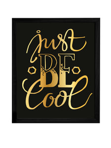 Just Be Cool Theme Framed Art Print, For Home & Office Decor Size - 13.5 x 17.5 Inch