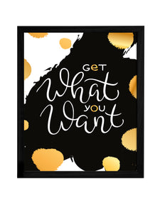 Get What You Want Theme Framed Art Print, For Home & Office Decor Size - 13.5 x 17.5 Inch