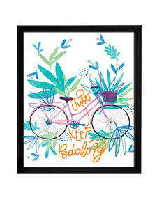 Just Keep Pedaling Theme Framed Art Print, For Home & Office Decor Size - 13.5 x 17.5 Inch