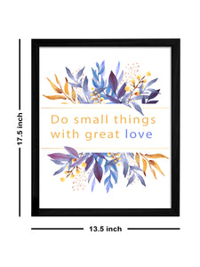 Do Small Things With Great Love Theme Framed Art Print, For Wall Decor Size - 13.5 x 17.5 Inch