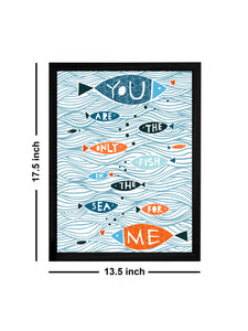 You Are The Only Fish Theme Framed Art Print, For Wall Decor Size - 13.5 x 17.5 Inch