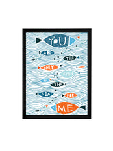 Load image into Gallery viewer, You Are The Only Fish Theme Framed Art Print, For Wall Decor Size - 13.5 x 17.5 Inch