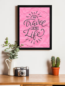 To Travel Is To Life Theme Framed Art Print, For Home & Office Decor Size - 13.5 x 17.5 Inch
