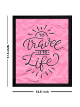 Load image into Gallery viewer, To Travel Is To Life Theme Framed Art Print, For Home & Office Decor Size - 13.5 x 17.5 Inch