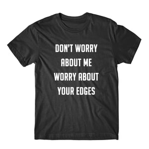 """Don't Worry About Me Worry About Your Edges"" Tee"