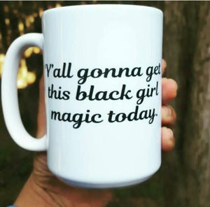 """Y'all Gonna Get This Black Girl Magic Today"" Mug"