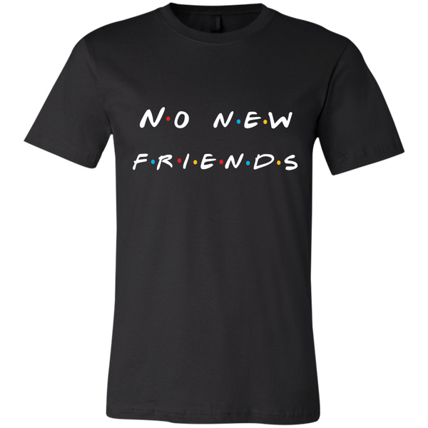 No New Friends, T-Shirts - Shirts Be Like