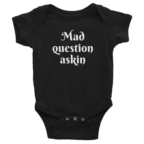 Mad Question Askin, Onesie - Shirts Be Like