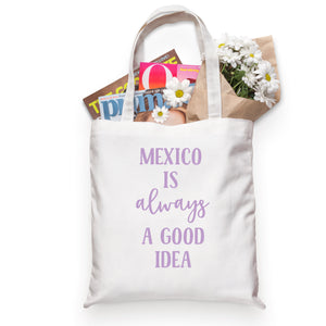 Mexico Is Always A Good Idea Tote