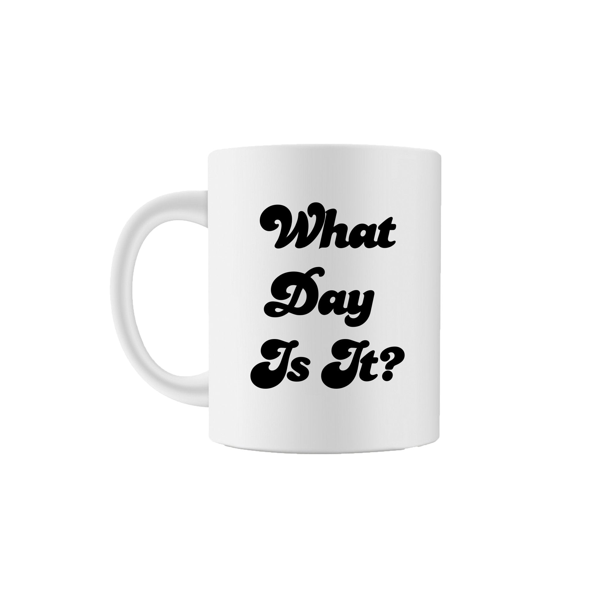 What Day Is It? Coffee Mug