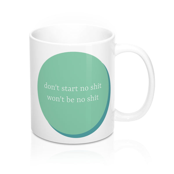 Don't Start No Shit Mug 11oz