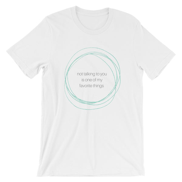 Not Talking To You SS Unisex T-Shirt