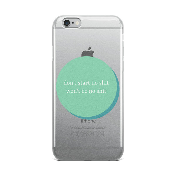 Don't Start No Shit iPhone Case