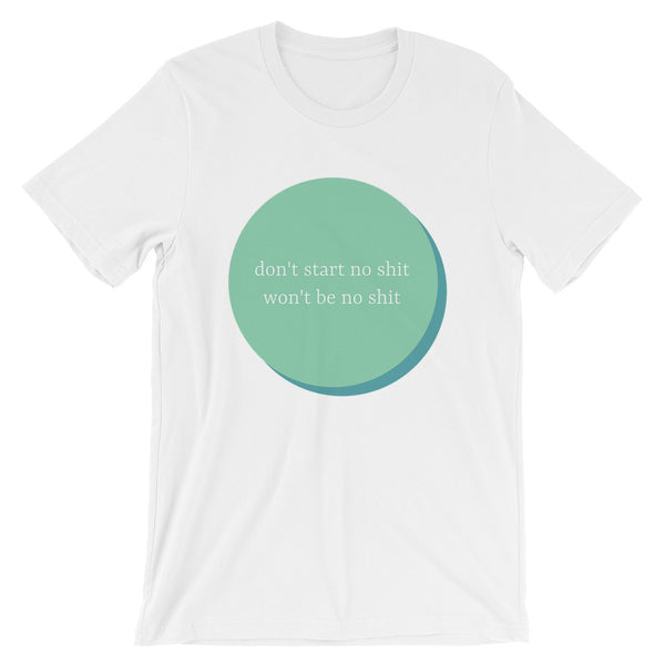 Don't Start SS Unisex T-Shirt