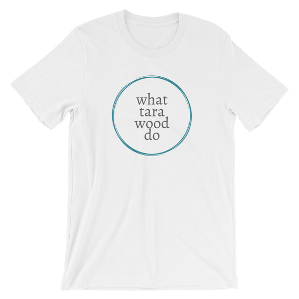 What Tara Wood Do SS Unisex T-Shirt