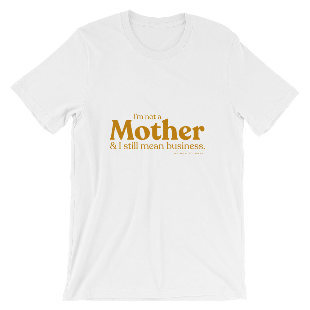 """I'm not a Mother & I still mean business."" Tee (White/Marigold)"