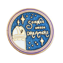 Load image into Gallery viewer, Science Needs Dreamers Enamel Pin