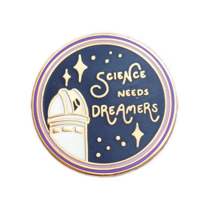 Science Needs Dreamers Enamel Pin