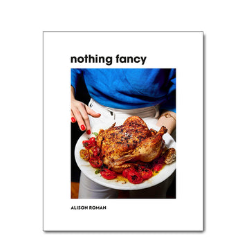 Nothing Fancy: Unfussy Food For Having People Over - Merchant of York