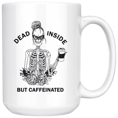 Dead Inside But Caffeinated 15oz Mug - Tierra Bella
