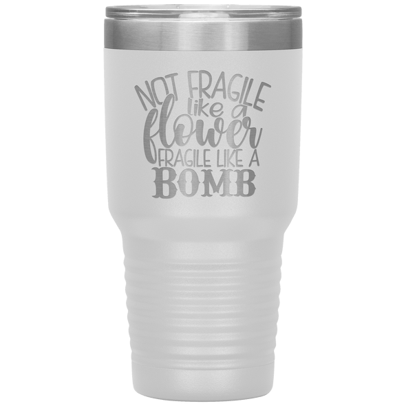 Not Fragile Like a Flower Fragile Like a Bomb 30oz Laser Etched Tumbler White - Tierra Bella