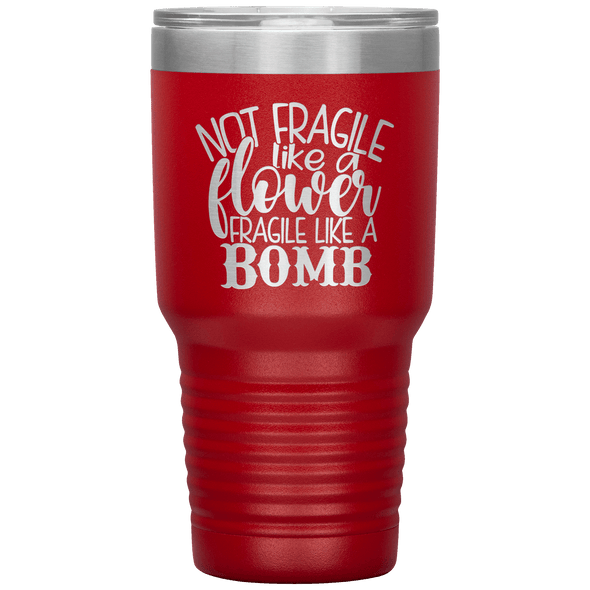 Not Fragile Like a Flower Fragile Like a Bomb 30oz Laser Etched Tumbler Red - Tierra Bella
