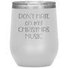 Don't Hate on My Christmas Music Wine Tumbler White - Tierra Bella