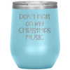 Don't Hate on My Christmas Music Wine Tumbler Light Blue - Tierra Bella