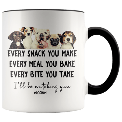 Every Snack You Make, Every Meal You Bake, Every Bite You Take, I'll Be Watching You Dog Mom Accent Mug - Tierra Bella