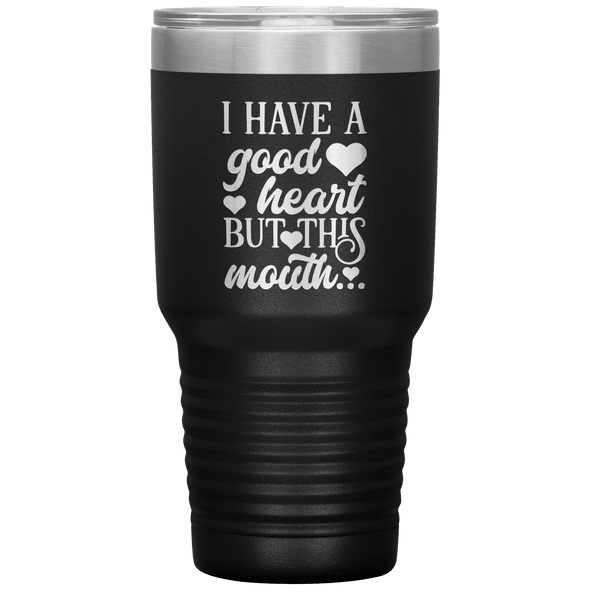 I Have a Good Heart but This Mouth 30oz Tumbler Black - Tierra Bella