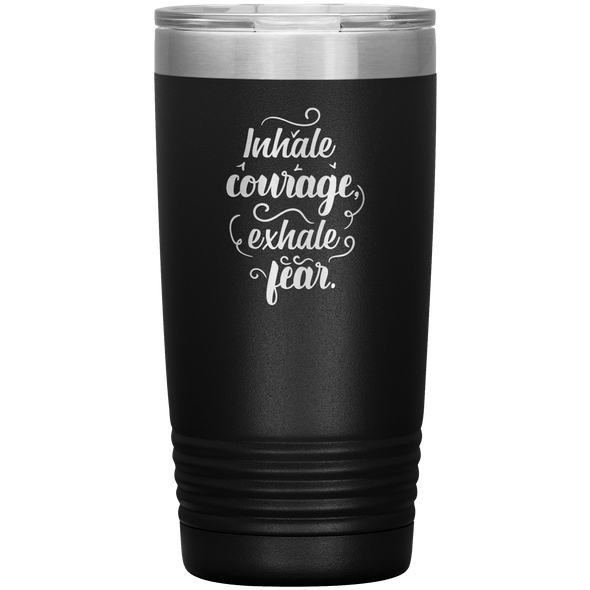 Inhale Courage Exhale Fear 20oz Tumbler Black - Tierra Bella